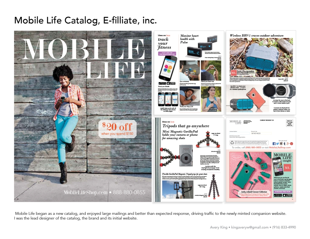 Graphic Design Portfolio Avery King 2019 Mobile Life began as a new catalog, and enjoyed large mailings and better than expected response, driving traffic to the newly minted companion website. I was the lead designer of the catalog, the brand and its initial website.