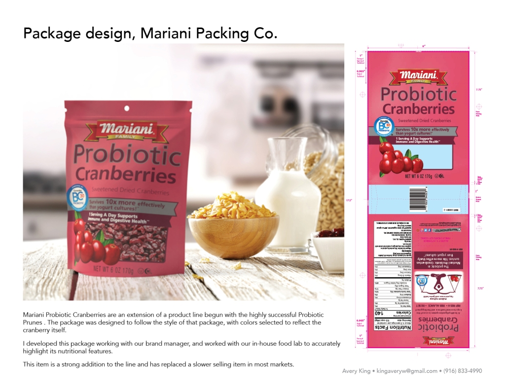 Mariani Probiotic Cranberries are an extension of a product line begun with the highly successful Probiotic Prunes . The package was designed to follow the style of that package, with colors selected to reflect the cranberry itself. I developed this package working with our brand manager, and worked with our in-house food lab to accurately highlight its nutritional features.